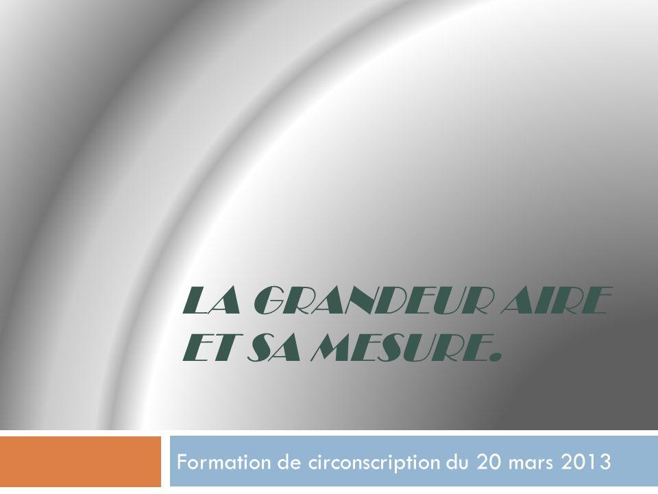 LA GRANDEUR AIRE ET SA MESURE. Formation de circonscription du 20 mars 2013
