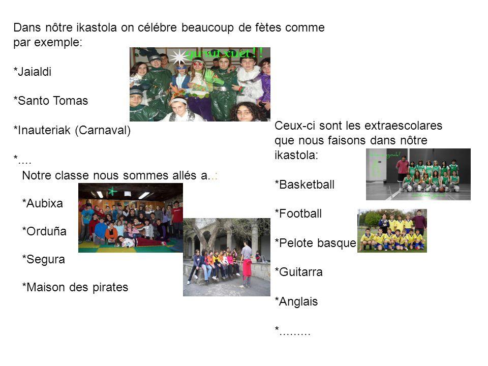 Dans nôtre ikastola on célébre beaucoup de fètes comme par exemple: *Jaialdi *Santo Tomas *Inauteriak (Carnaval) *....