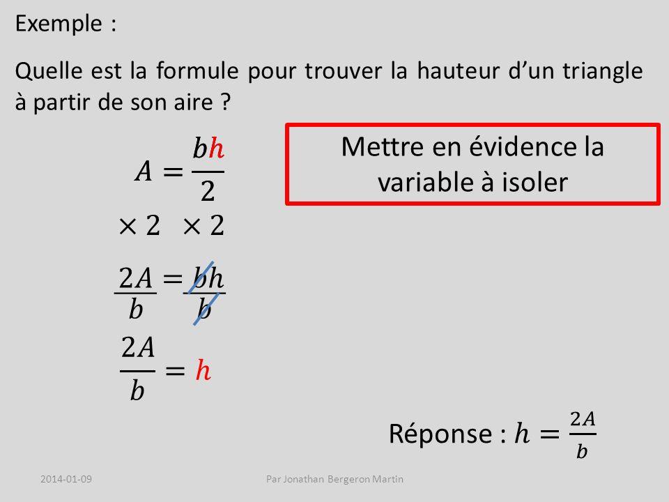 Exemple : Quelle est la formule pour trouver la hauteur dun triangle à partir de son aire ? Mettre en évidence la variable à isoler 2014-01-09Par Jona