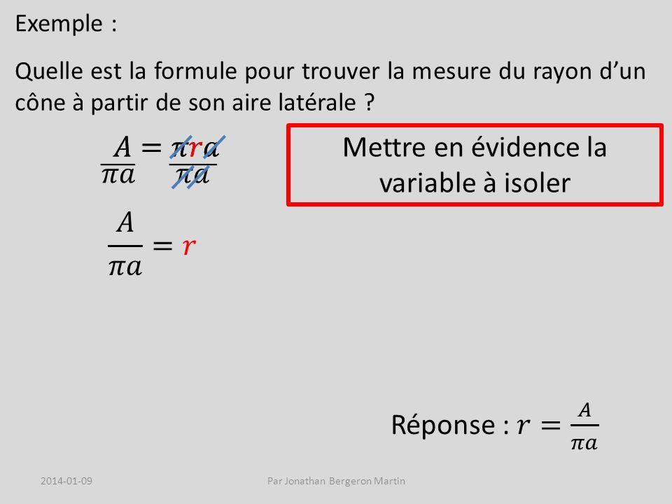 Exemple : Quelle est la formule pour trouver la mesure du rayon dun cône à partir de son aire latérale ? Mettre en évidence la variable à isoler 2014-