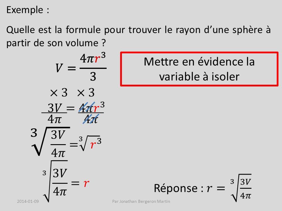 Exemple : Quelle est la formule pour trouver le rayon dune sphère à partir de son volume ? Mettre en évidence la variable à isoler 2014-01-09Par Jonat
