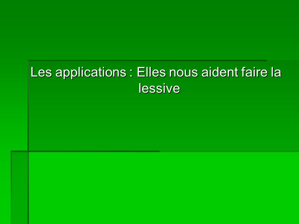Les applications : Elles nous aident faire la lessive