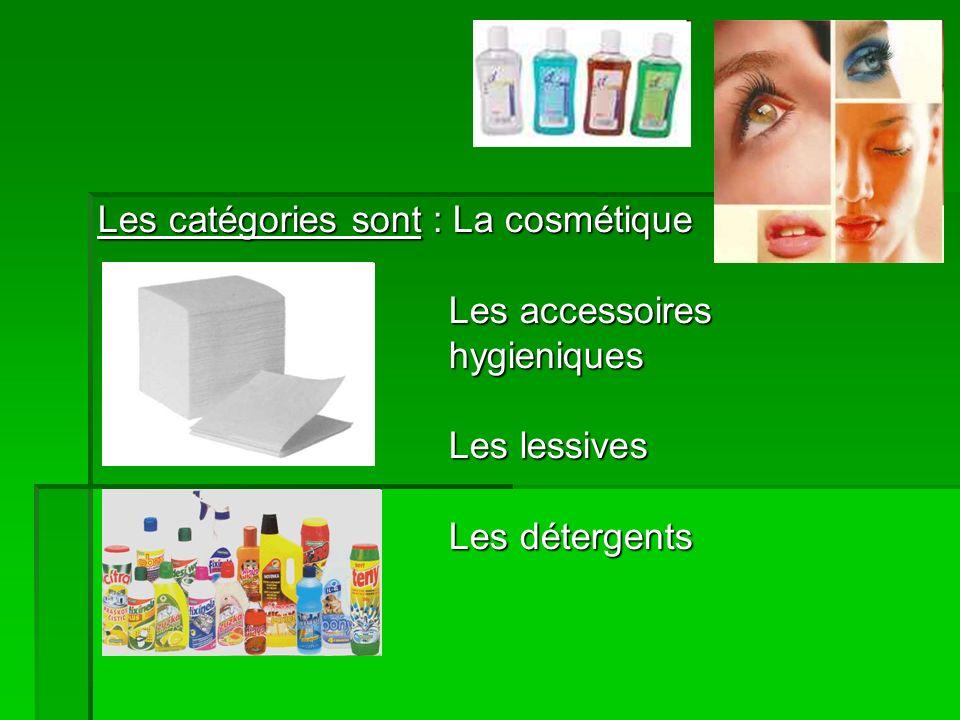 Les catégories sont : La cosmétique Les accessoires hygieniques Les lessives Les détergents