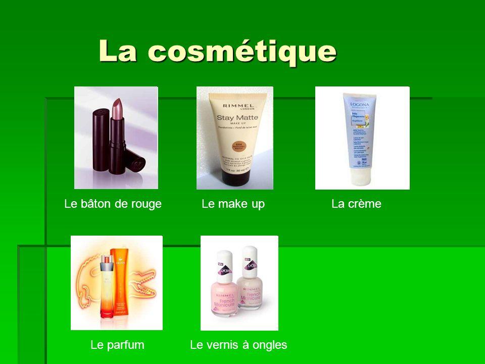 La cosmétique Le bâton de rougeLe make upLa crème Le parfumLe vernis à ongles
