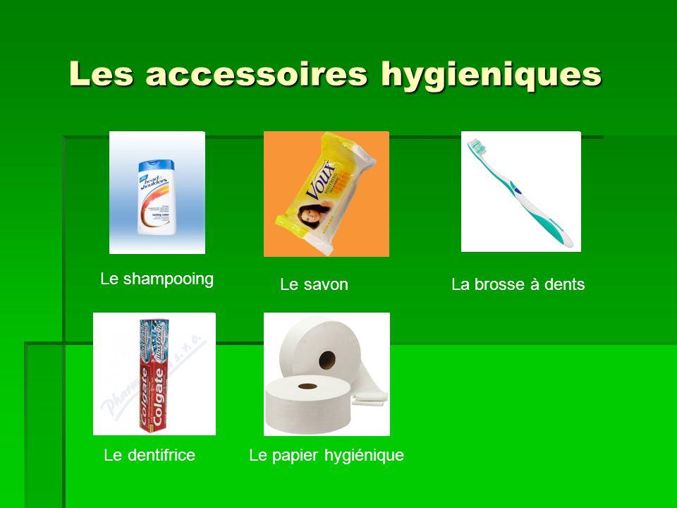 Les accessoires hygieniques Le shampooing Le savon La brosse à dents Le dentifriceLe papier hygiénique