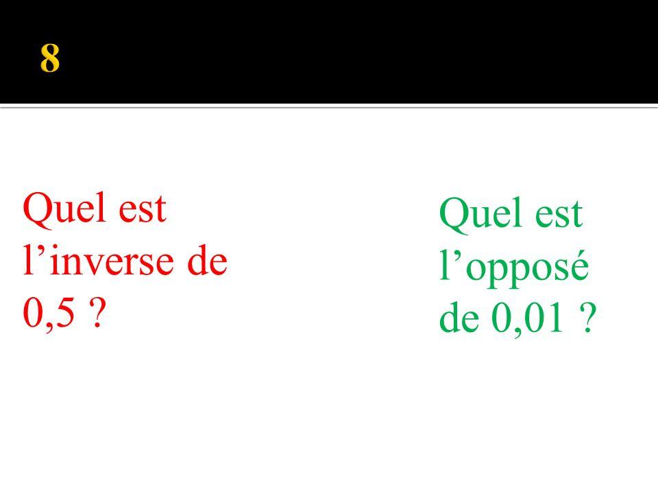 Quel est linverse de 0,5 Quel est lopposé de 0,01