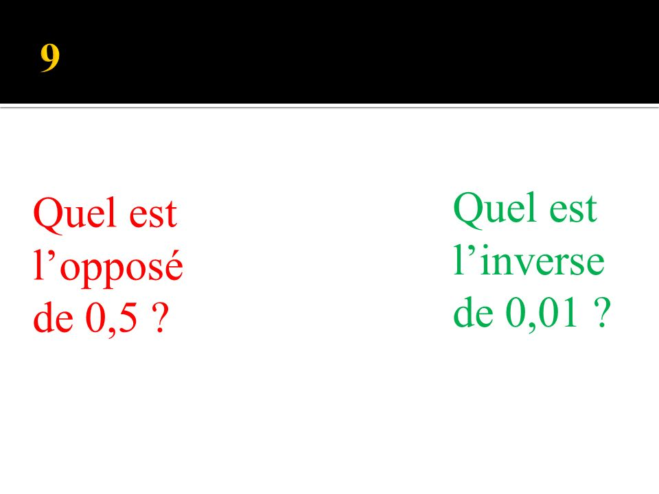 Quel est linverse de 0,01 Quel est lopposé de 0,5