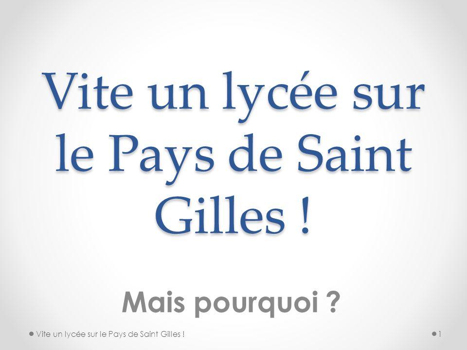 Vite un lycée sur le Pays de Saint Gilles ! Mais pourquoi ? Vite un lycée sur le Pays de Saint Gilles !1