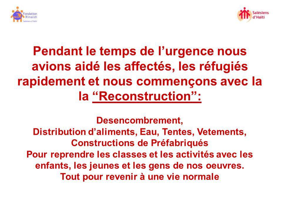 Pendant le temps de lurgence nous avions aidé les affectés, les réfugiés rapidement et nous commençons avec la la Reconstruction: Desencombrement, Dis