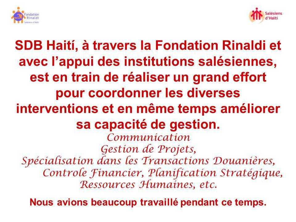SDB Haití, à travers la Fondation Rinaldi et avec lappui des institutions salésiennes, est en train de réaliser un grand effort pour coordonner les di