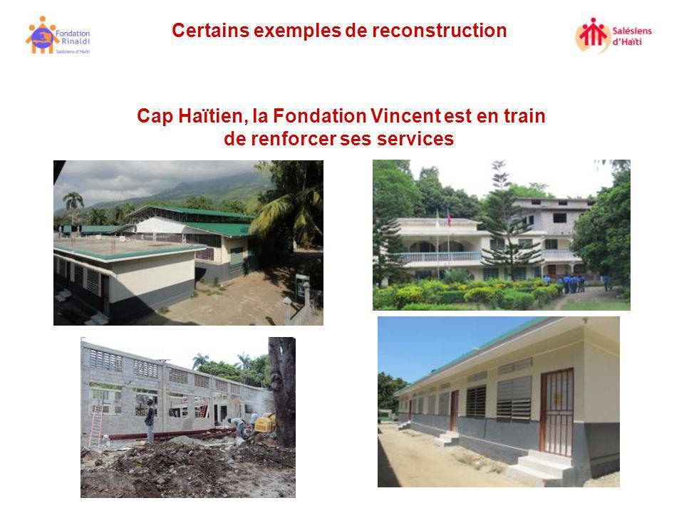 Certains exemples de reconstruction Cap Haïtien, la Fondation Vincent est en train de renforcer ses services