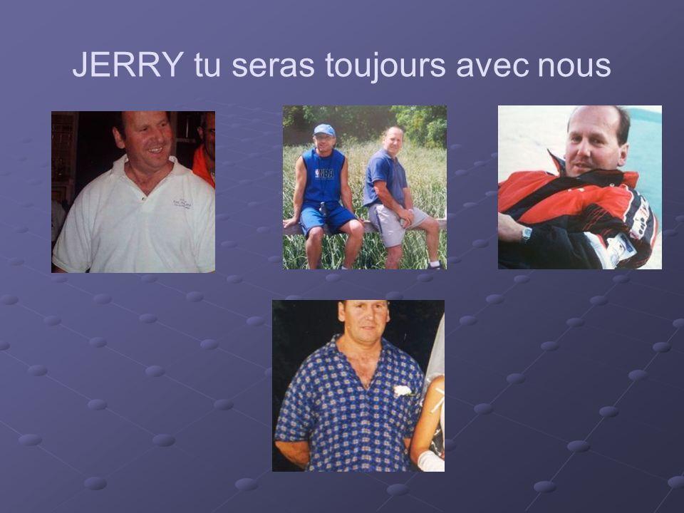 JERRY tu seras toujours avec nous