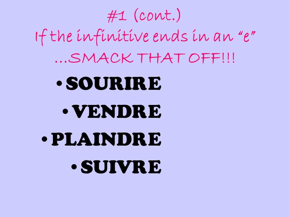 #1 (cont.) If the infinitive ends in an e …SMACK THAT OFF!!! SOURIR VENDR PLAINDR SUIVR E E E E