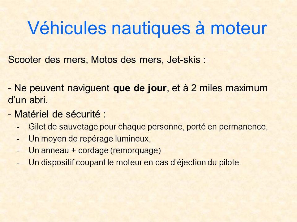 Véhicules nautiques à moteur Scooter des mers, Motos des mers, Jet-skis : - Ne peuvent naviguent que de jour, et à 2 miles maximum dun abri. - Matérie