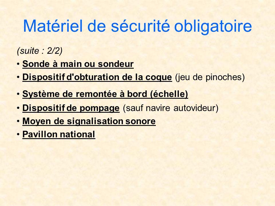 Matériel de sécurité obligatoire (suite : 2/2) Sonde à main ou sondeur Dispositif d'obturation de la coque (jeu de pinoches) Système de remontée à bor