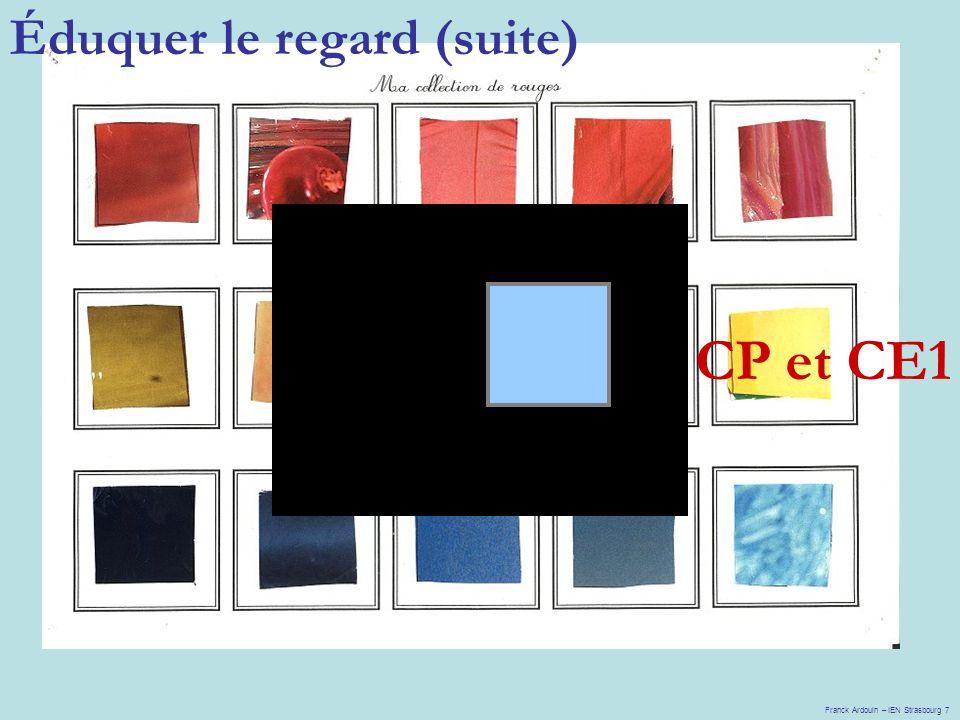 Éduquer le regard (suite) CP et CE1 Franck Ardouin – IEN Strasbourg 7