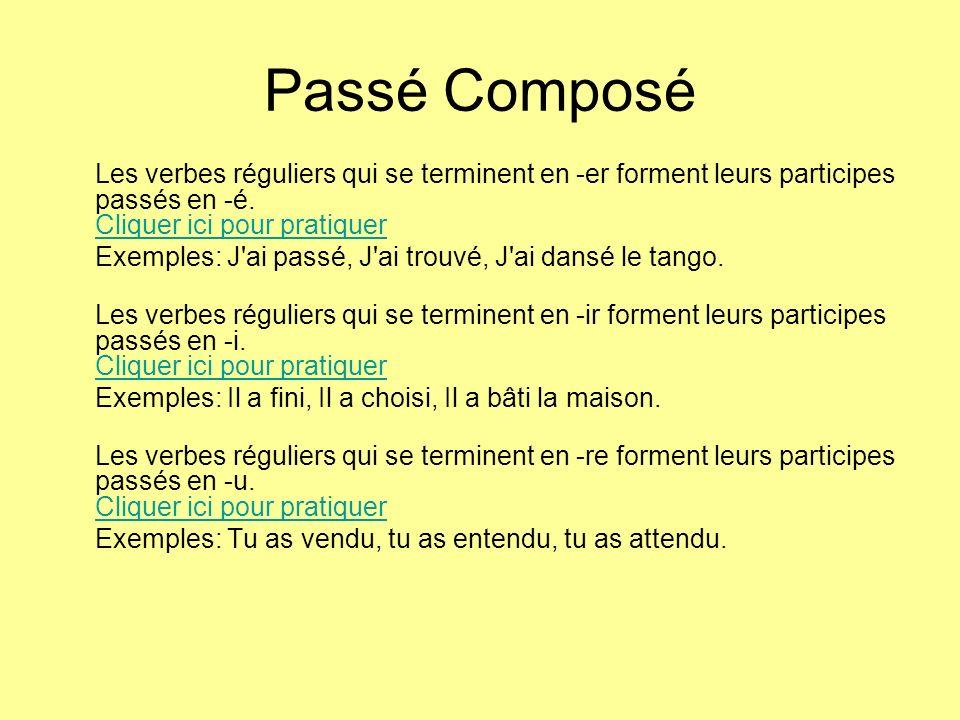 Passé Composé Les verbes réguliers qui se terminent en -er forment leurs participes passés en -é. Cliquer ici pour pratiquer Cliquer ici pour pratique
