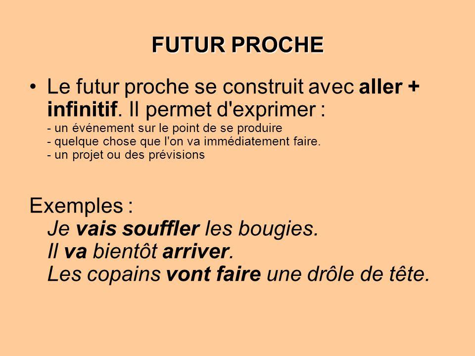FUTUR PROCHE Le futur proche se construit avec aller + infinitif. Il permet d'exprimer : - un événement sur le point de se produire - quelque chose qu