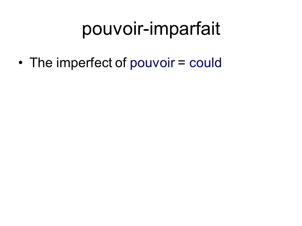 pouvoir-imparfait The imperfect of pouvoir = could