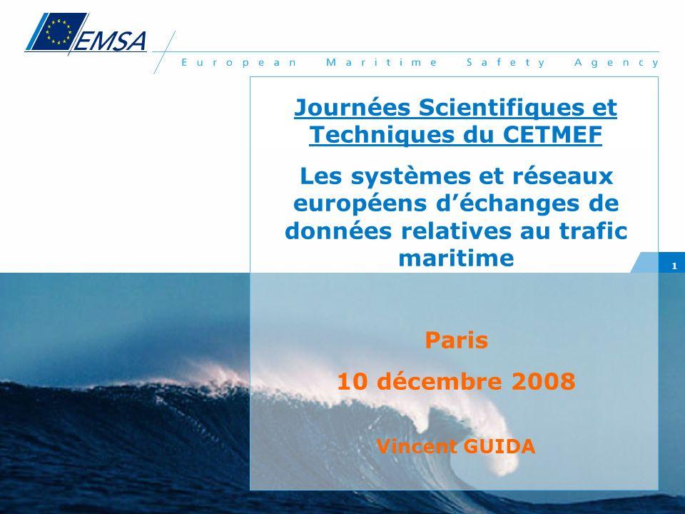 1 Journées Scientifiques et Techniques du CETMEF Les systèmes et réseaux européens déchanges de données relatives au trafic maritime Paris 10 décembre