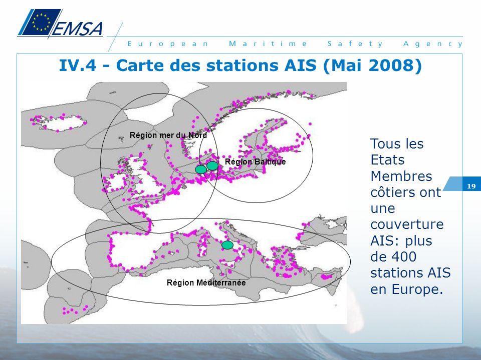 19 IV.4 - Carte des stations AIS (Mai 2008) Tous les Etats Membres côtiers ont une couverture AIS: plus de 400 stations AIS en Europe. Région Baltique
