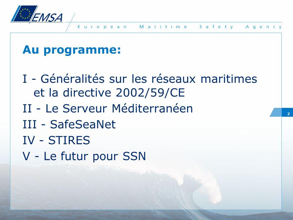 2 Au programme: I - Généralités sur les réseaux maritimes et la directive 2002/59/CE II - Le Serveur Méditerranéen III - SafeSeaNet IV - STIRES V - Le