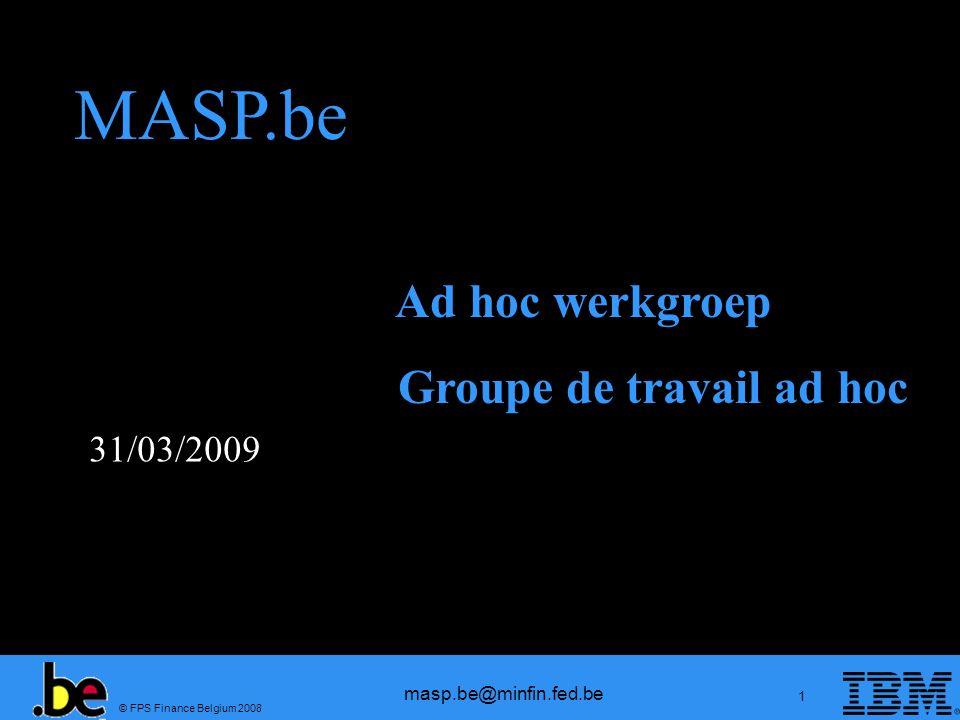 © FPS Finance Belgium 2008 masp.be@minfin.fed.be 12 Cadre législatif Sécurité (CCD) 2005R648 Sécurité (CCA) 2006R1875 CCD Modernisé 2008R450 Aujourdhui 1/7/2009 2013 PLDA2009 CCA Modernisé 200?/??.