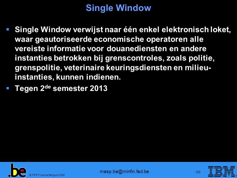 © FPS Finance Belgium 2008 masp.be@minfin.fed.be 100 Single Window Single Window verwijst naar één enkel elektronisch loket, waar geautoriseerde econo