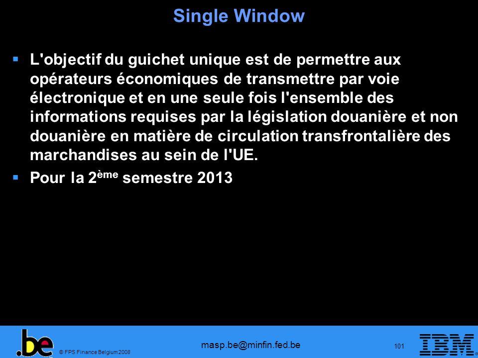 © FPS Finance Belgium 2008 masp.be@minfin.fed.be 101 Single Window L'objectif du guichet unique est de permettre aux opérateurs économiques de transme