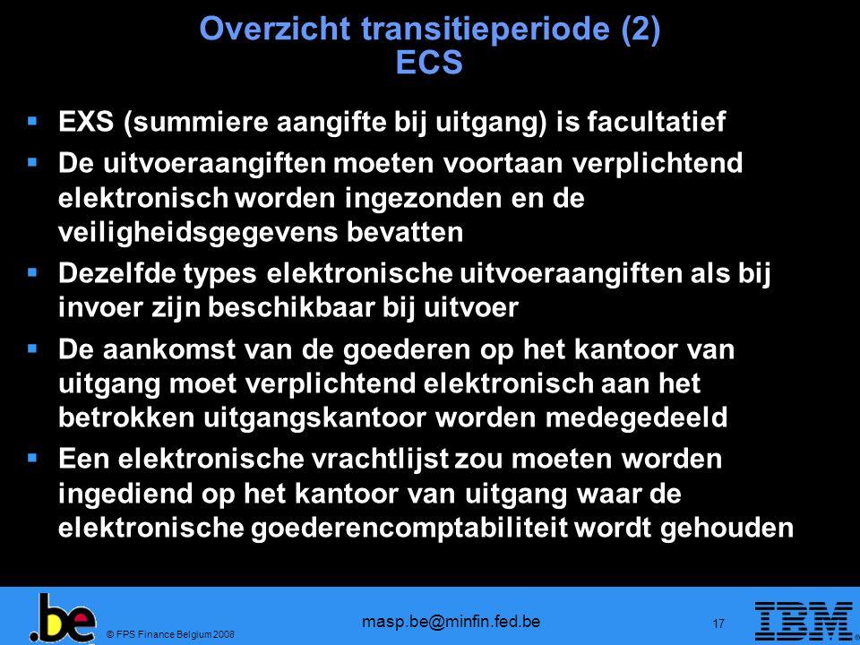 © FPS Finance Belgium 2008 masp.be@minfin.fed.be 17 Overzicht transitieperiode (2) ECS EXS (summiere aangifte bij uitgang) is facultatief De uitvoeraa