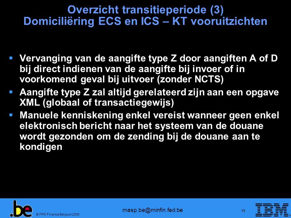 © FPS Finance Belgium 2008 masp.be@minfin.fed.be 19 Overzicht transitieperiode (3) Domiciliëring ECS en ICS – KT vooruitzichten Vervanging van de aang