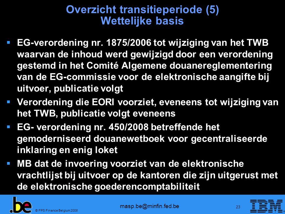 © FPS Finance Belgium 2008 masp.be@minfin.fed.be 23 Overzicht transitieperiode (5) Wettelijke basis EG-verordening nr. 1875/2006 tot wijziging van het