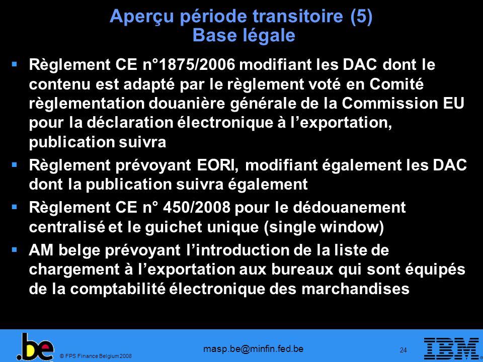 © FPS Finance Belgium 2008 masp.be@minfin.fed.be 24 Aperçu période transitoire (5) Base légale Règlement CE n°1875/2006 modifiant les DAC dont le cont