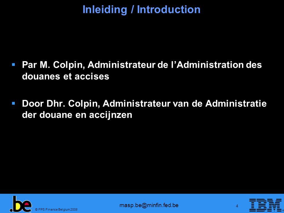 © FPS Finance Belgium 2008 masp.be@minfin.fed.be 65 EORI: Registratieprocedure Registratieformulieren: beschikbaar op de website Op te sturen naar: Administratie Douane & Accijnzen Cel EORI-registratie Koning Albert II laan 33 bus 388 1030 Brussel De Cel EORI-registratie zal operationeel zijn vanaf 15 juni 2009.