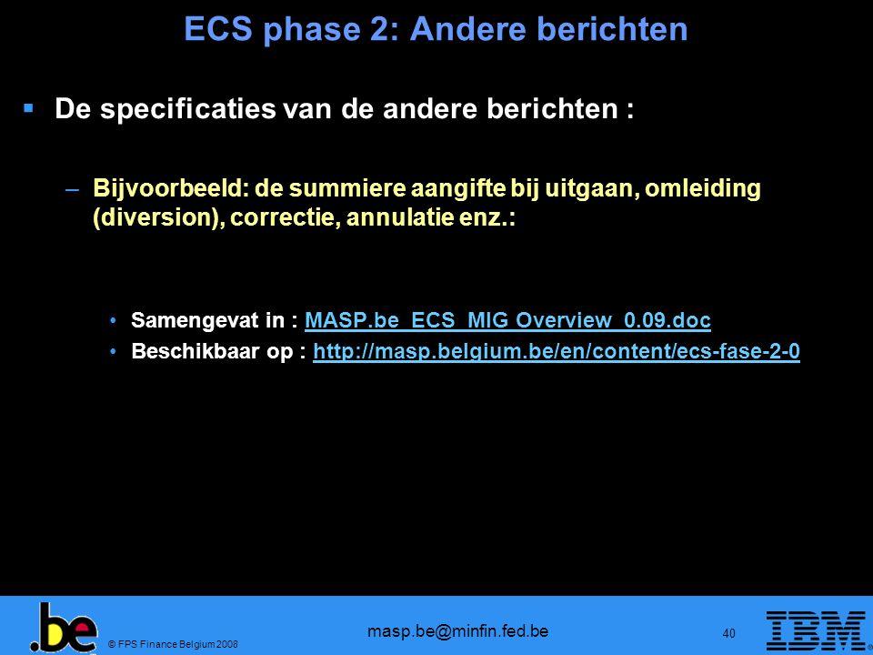 © FPS Finance Belgium 2008 masp.be@minfin.fed.be 40 ECS phase 2: Andere berichten De specificaties van de andere berichten : –Bijvoorbeeld: de summier