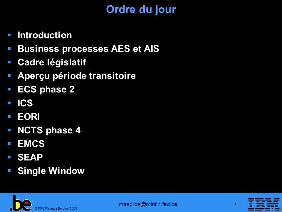 © FPS Finance Belgium 2008 masp.be@minfin.fed.be 37 ECS phase 2: Bureau de sortie - manifeste Handling ou STA/carrier PLDA B2B Bureau de sortie Déclaration exportation Rejeté ou accepté http://masp.belgium.be/en/content/ecs-fase-2-0 MessageMaritimeAérien Références IE547CUSREPD04A(bâteau) FFM of XML Taxud N°container/permis/chassis CUSCARD04A (marchandises) AWB IE548 CUSRES D04A FNA/FMA/XML Tax Idem XML Taxud Application WEB disponible