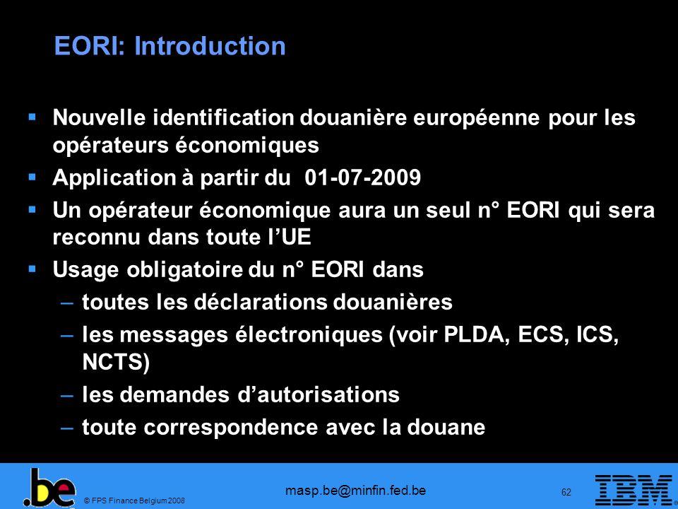 © FPS Finance Belgium 2008 masp.be@minfin.fed.be 62 EORI: Introduction Nouvelle identification douanière européenne pour les opérateurs économiques Ap
