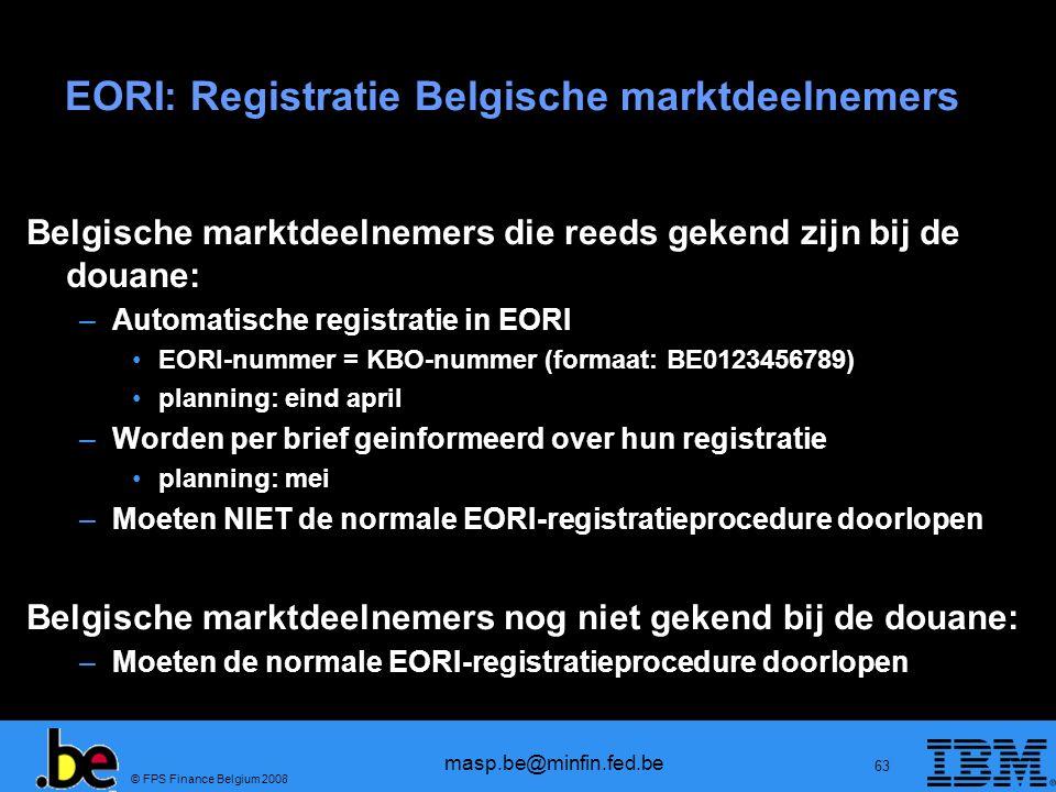 © FPS Finance Belgium 2008 masp.be@minfin.fed.be 63 EORI: Registratie Belgische marktdeelnemers Belgische marktdeelnemers die reeds gekend zijn bij de