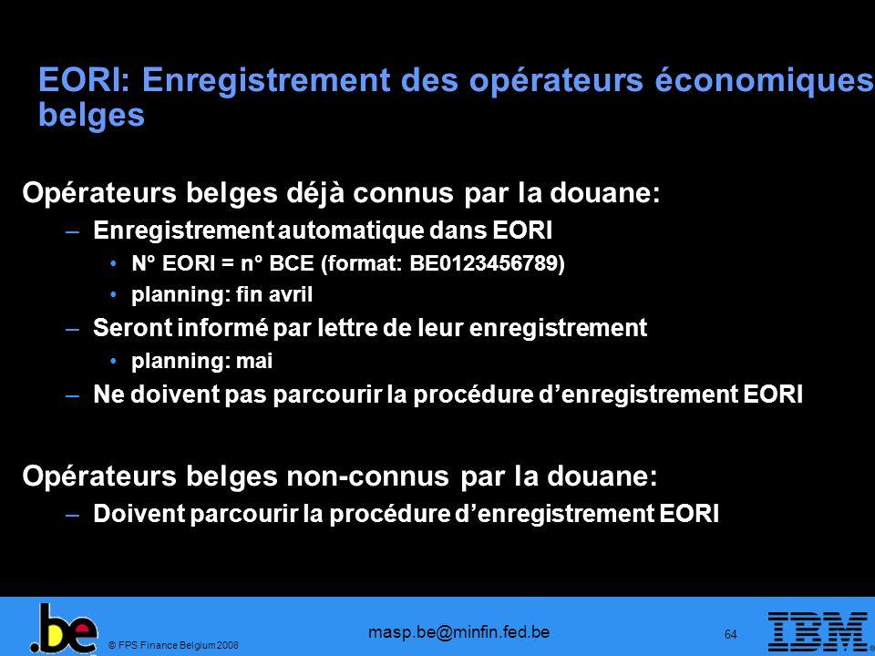 © FPS Finance Belgium 2008 masp.be@minfin.fed.be 64 EORI: Enregistrement des opérateurs économiques belges Opérateurs belges déjà connus par la douane