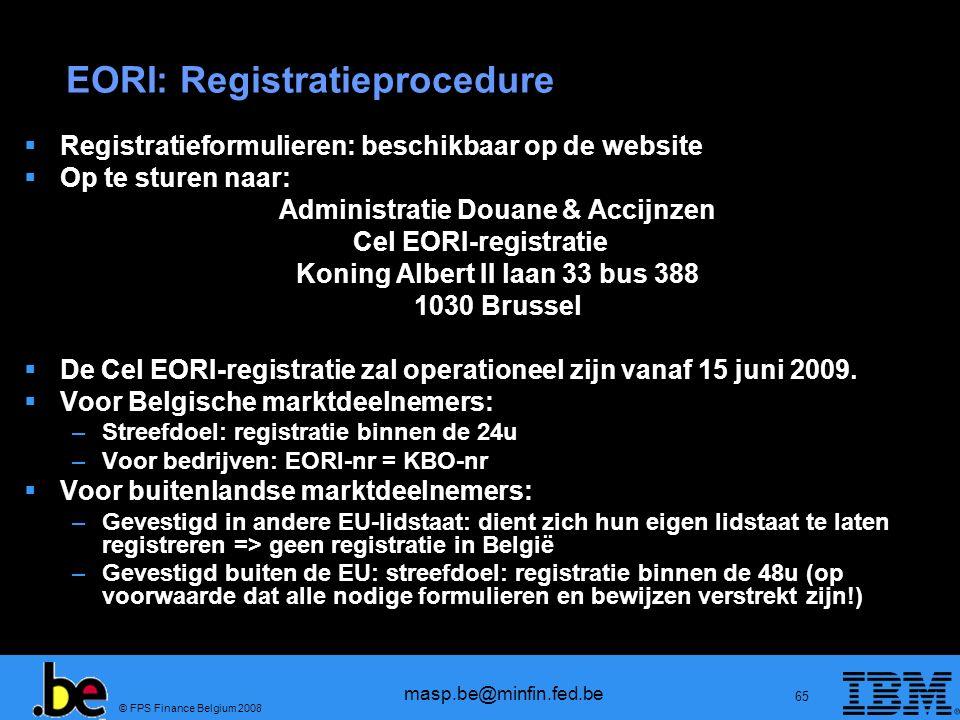 © FPS Finance Belgium 2008 masp.be@minfin.fed.be 65 EORI: Registratieprocedure Registratieformulieren: beschikbaar op de website Op te sturen naar: Ad