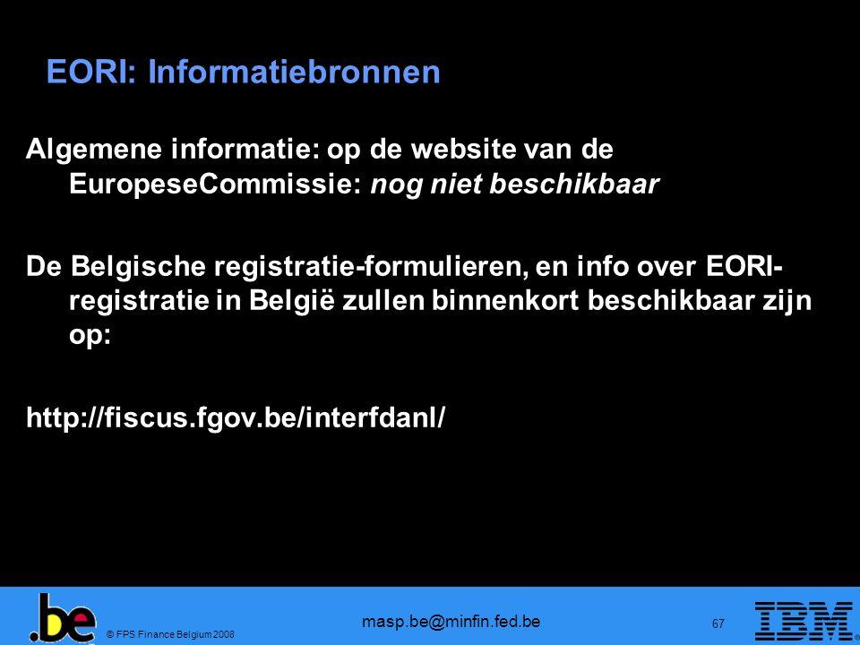 © FPS Finance Belgium 2008 masp.be@minfin.fed.be 67 EORI: Informatiebronnen Algemene informatie: op de website van de EuropeseCommissie: nog niet besc