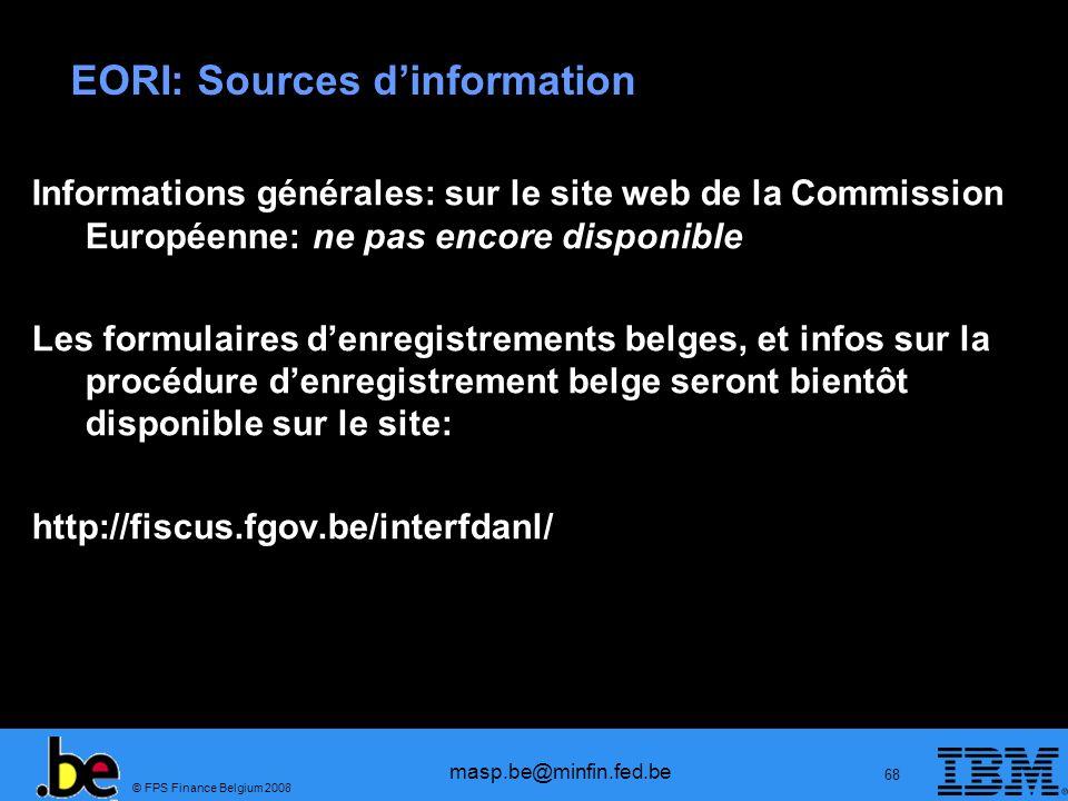 © FPS Finance Belgium 2008 masp.be@minfin.fed.be 68 EORI: Sources dinformation Informations générales: sur le site web de la Commission Européenne: ne