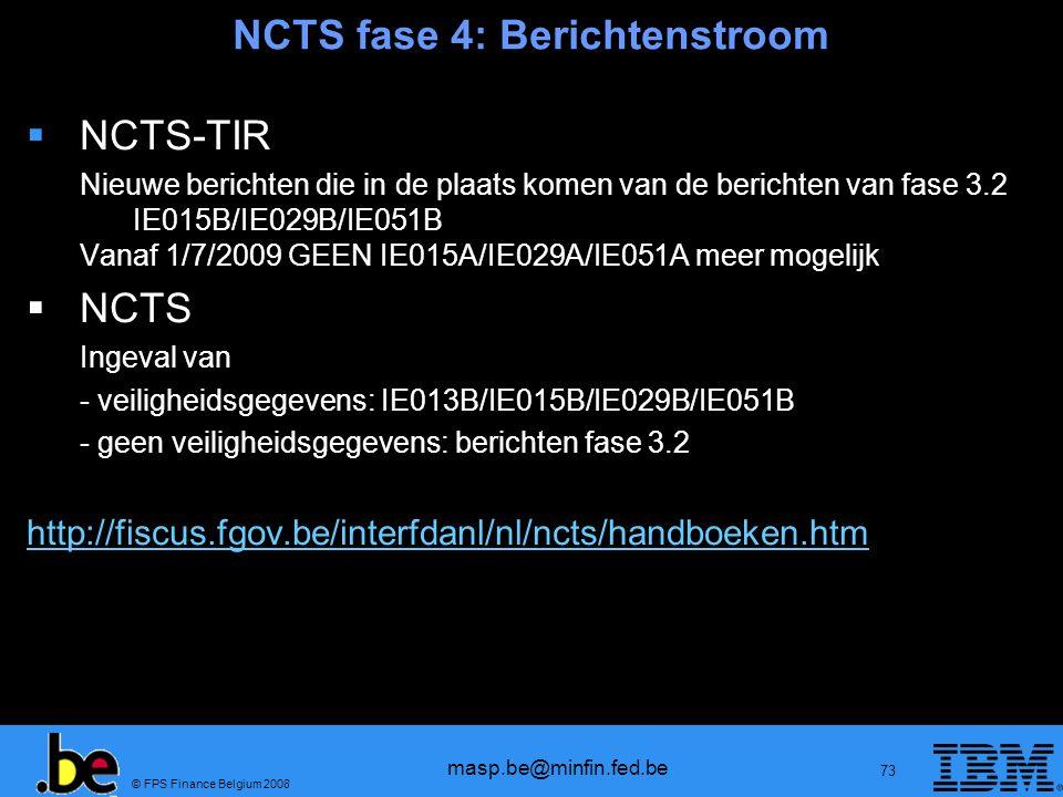 © FPS Finance Belgium 2008 masp.be@minfin.fed.be 73 NCTS fase 4: Berichtenstroom NCTS-TIR Nieuwe berichten die in de plaats komen van de berichten van