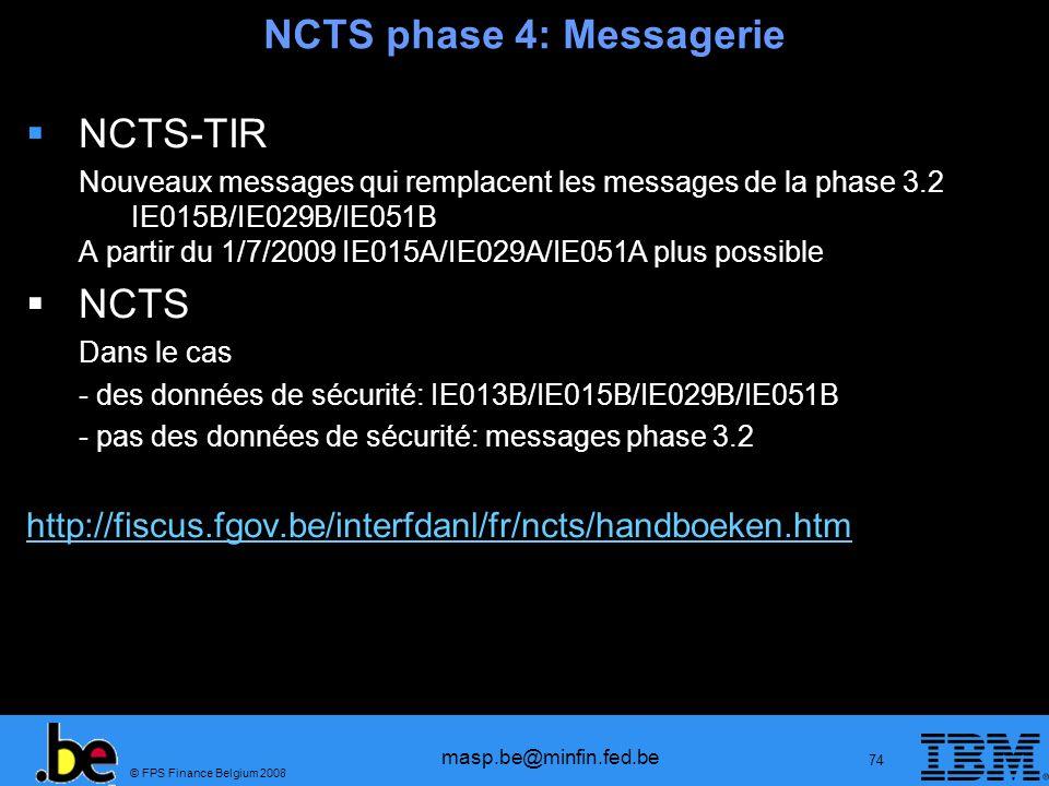 © FPS Finance Belgium 2008 masp.be@minfin.fed.be 74 NCTS phase 4: Messagerie NCTS-TIR Nouveaux messages qui remplacent les messages de la phase 3.2 IE