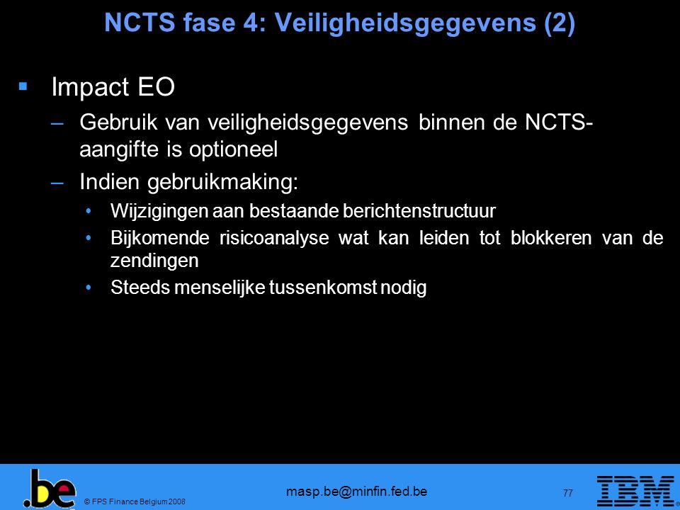 © FPS Finance Belgium 2008 masp.be@minfin.fed.be 77 NCTS fase 4: Veiligheidsgegevens (2) Impact EO –Gebruik van veiligheidsgegevens binnen de NCTS- aa