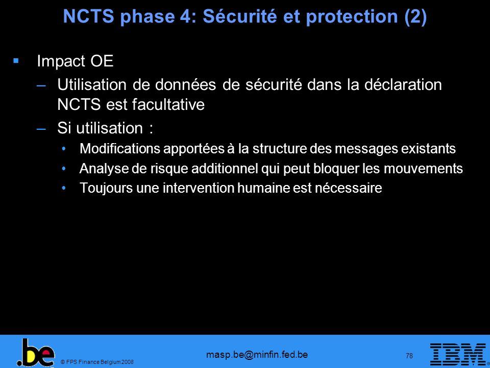 © FPS Finance Belgium 2008 masp.be@minfin.fed.be 78 NCTS phase 4: Sécurité et protection (2) Impact OE –Utilisation de données de sécurité dans la déc