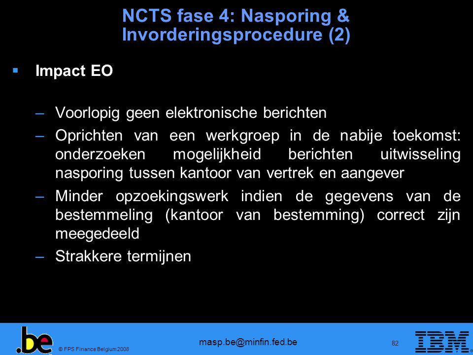 © FPS Finance Belgium 2008 masp.be@minfin.fed.be 82 NCTS fase 4: Nasporing & Invorderingsprocedure (2) Impact EO –Voorlopig geen elektronische bericht