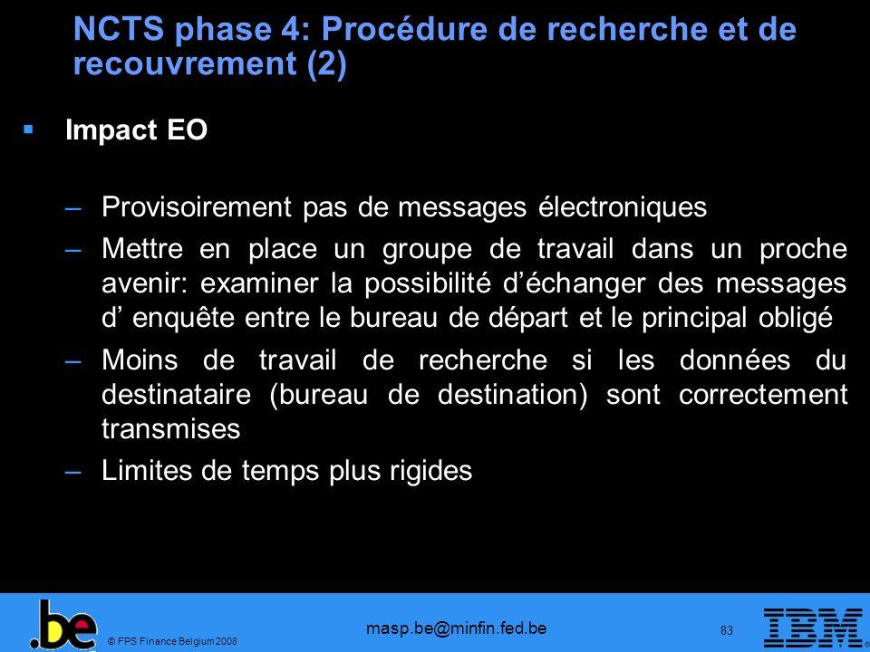 © FPS Finance Belgium 2008 masp.be@minfin.fed.be 83 NCTS phase 4: Procédure de recherche et de recouvrement (2) Impact EO –Provisoirement pas de messa