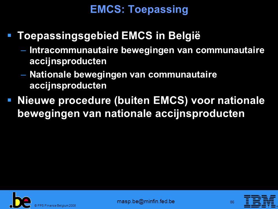 © FPS Finance Belgium 2008 masp.be@minfin.fed.be 86 EMCS: Toepassing Toepassingsgebied EMCS in België –Intracommunautaire bewegingen van communautaire