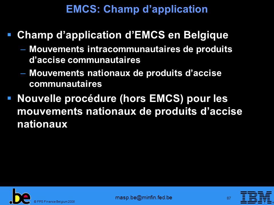 © FPS Finance Belgium 2008 masp.be@minfin.fed.be 87 EMCS: Champ dapplication Champ dapplication dEMCS en Belgique –Mouvements intracommunautaires de p